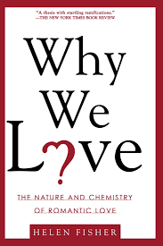 Why We Love - The Nature and Chemistry of Romantic Love